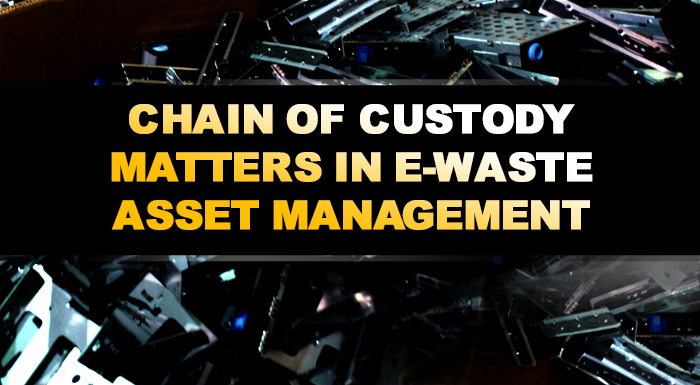 Why Chain of Custody Matters in E-Waste Asset Management